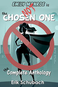Emily Monroe is NOT the Chosen One: Complete Anthology by Erik Schubach